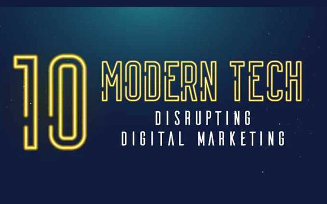 10 Modern Tech Disrupting Digital Marketing [Infographic]